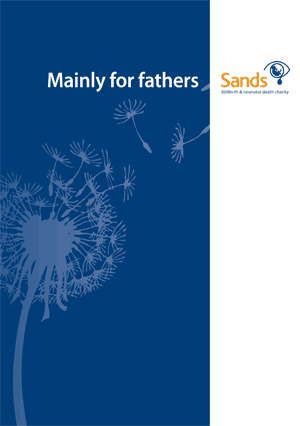 Mainly for Fathers, stillbirth, neonatal death, dad, grief, support, Sands